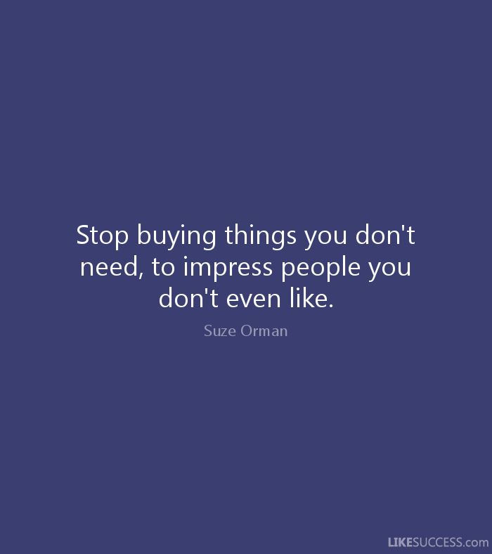 Stop Buying Things Don Need Impress People Even